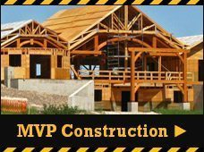 MVP Construction services from building your home to the smallest of projects we do it all.